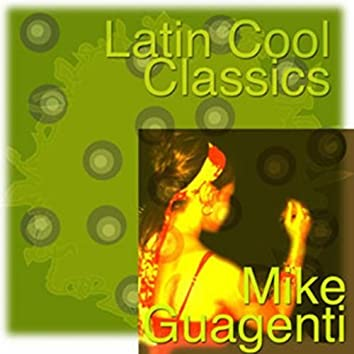Latin Cool Classics: Mike Guagenti