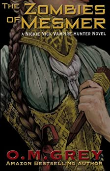 The Zombies of Mesmer (A Nickie Nick Vampire Hunter Novel Book 1) by [O. M. Grey]
