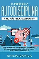 El poder de la autodisciplina y no más procrastinación: Tácticas de productividad probadas para vencer la pereza y desarrollar hábitos atómicos + plan paso a paso de 30 días