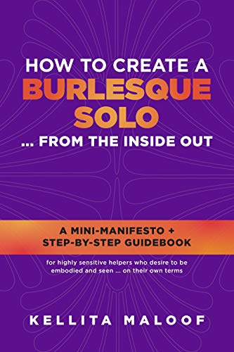 How To Create A Burlesque Solo ... From The Inside Out: A Mini-Manifesto + Step-By-Step Guidebook (English Edition)