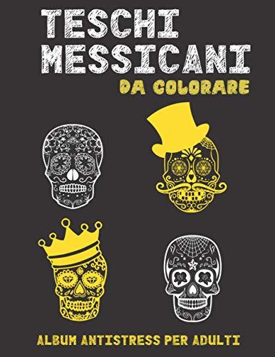 Teschi Messicani Da Colorare: Album antistress per adulti. 50 disegni con teschi simpatici da colorare. Rilassati e colora via lo stress con questo semplice libro.