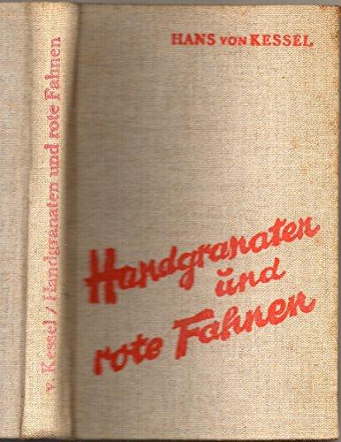 Handgranaten und rote Fahnen - Ein Tatsachenbericht aus dem Kampf gegen das rote Berlin 1918 - 1920