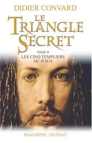 Le Triangle Secret: Les cinq templiers de Jésus