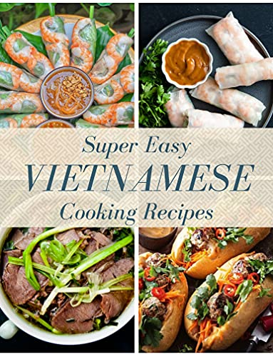 Super Easy Vietnamese Cooking Recipes: Everyday Vietnamese food, All quick and simple recipes to master Vietnamese dishes (Vol.1) (English Edition)