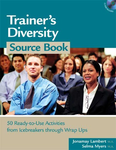 Trainer's Diversity Source Book: 50 Ready-To-Use Activities, from Icebreakers Through Wrap Ups