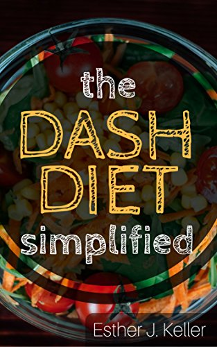 DASH Diet Simplified: Lowering Blood Pressure, Losing Weight (Atkins Diet, Dash Diet, Vegan, Clean Eating, Weight Watchers, Gastric Sleeve, Mediterranean Diet)