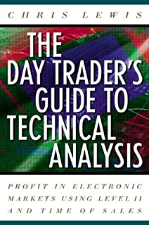The Day Trader's Guide to Technical Analysis: How to Use Chart Patterns, Level II and Time of Sales to Profit in Electronic Markets