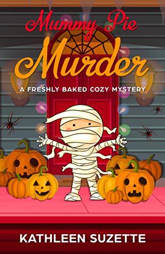 Mummy Pie Murder: A Freshly Baked Cozy Mystery, book 10