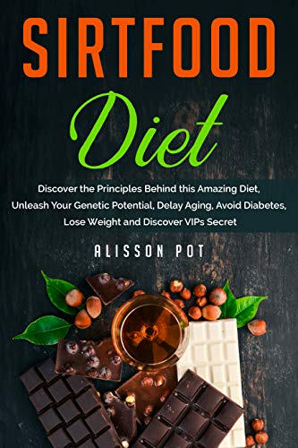 Sirtfood Diet: Discover the Principles Behind this Amazing Diet, Unleash Your Genetic Potential, Delay Aging, Avoid Diabetes, Lose Weight and Discover VIPs Secret (English Edition)