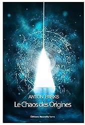Le Chaos des origines - Édition intégrale revue et augmentée d'Anton Parks