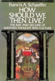 How Should We Then Live?: The Rise and Decline of Western Thought and Culture Hardcover  1976