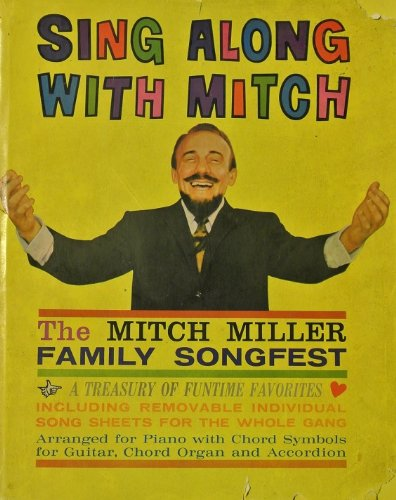 SING ALONG WITH MITCH THE MITCH MILLER FAMILY SONGFEST A TREASURY OF FUNTIME FAVORITES ARRANGED FOR PIANO WITH CHORD SYMBOLS FOR GUITAR,CHORD ORGAN AND ACCORDION
