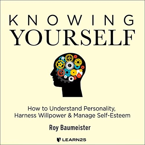Knowing Yourself: How to Understand Personality, Harness Willpower & Manage Self-Esteem cover art