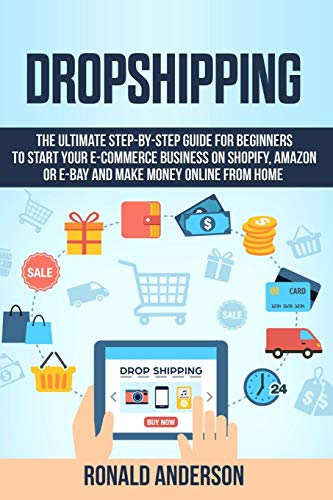 Dropshipping: The Ultimate Step-by-Step Guide for Beginners to Start...