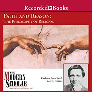 The Modern Scholar: Faith and Reason: The Philosophy of Religion                   By:                                                                                                                                 Peter Kreeft                               Narrated by:                                                                                                                                 Peter Kreeft                      Length: 8 hrs and 21 mins     24 ratings     Overall 4.4
