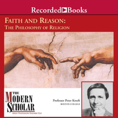 The Modern Scholar: Faith and Reason: The Philosophy of Religion cover art