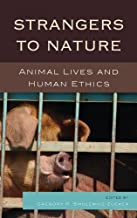 Strangers to Nature: Animal Lives and Human Ethics (Logos: Perspectives on Modern Society and Culture)