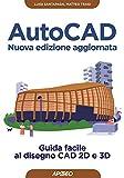 AutoCAD - Nuova edizione aggiornata: Guida facile al disegno CAD 2D e 3D