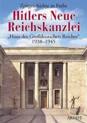 Hitlers Neue Reichskanzlei: Haus des grossdeutschen Reiches 1938-1945