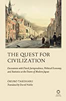 The Quest for Civilization: Encounters With Dutch Jurisprudence, Political Economy, and Statistics at the Dawn of Modern Japan