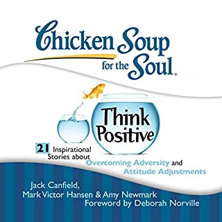 Chicken Soup for the Soul: Think Positive - 21 Inspirational Stories about Overcoming Adversity and Attitude Adjustments cover art