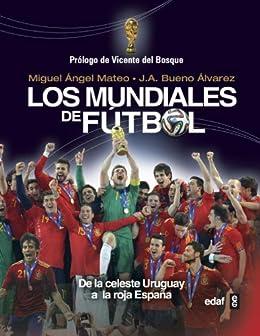 Los mundiales de fútbol. De la celeste Uruguay a la roja España ...