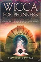 Wicca for Beginners: A Starter Kit To The Solitary Practitioner. Guide To Starting Practical Magic, Belief, Spells, Magic, Shadow, And Witchcraft Rituals