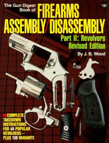 Gun Digest Book of Firearms Assembly/Disassembly, Part 2: Revolvers (Gun Digest Book of Firearms Assembly/Disassembly: Part 1 Automatic Pistols)