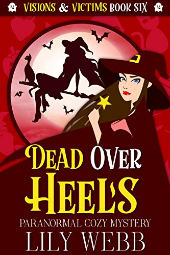 Dead Over Heels: Paranormal Cozy Mystery (Visions & Victims Book 6) by [Lily Webb]