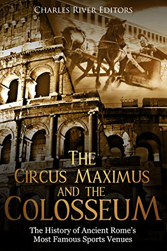 The Circus Maximus and the Colosseum: The History of Ancient Rome's Most Famous Sports Venues