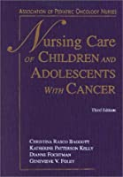 Nursing Care of Children & Adolescents With Cancer
