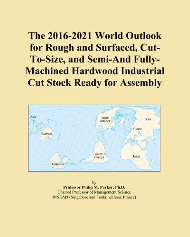 四半期散歩トレイThe 2016-2021 World Outlook for Rough and Surfaced, Cut-To-Size, and Semi-And Fully-Machined Hardwood Industrial Cut Stock Ready for Assembly