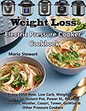 Weight Loss Electric Pressure Cooker Cookbook: Enjoy 1050 New, Low Carb, Weight Loss Recipes for Instant Pot, Power XL, Mealthy, Cuisinart, Müeller, Cosori, Tower, GoWise & Other Pressure Cookers