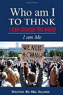 Who am I to think I can change the world: I am Me