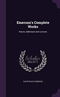 Emerson's Complete Works: Nature, Addresses and Lectures