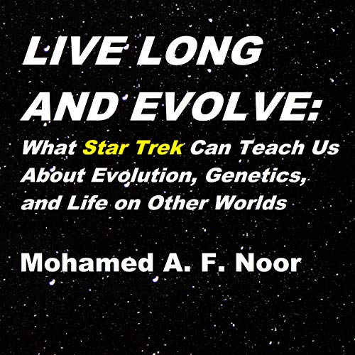 Live Long and Evolve: What Star Trek Can Teach Us About Evolution, Genetics, and Life on Other Worlds audiobook cover art