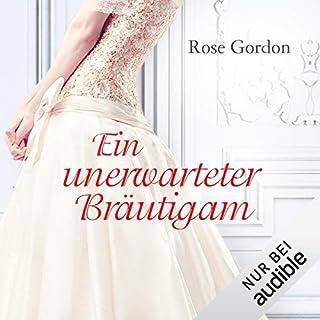 Ein unerwarteter Bräutigam                   Autor:                                                                                                                                 Rose Gordon                               Sprecher:                                                                                                                                 Sabina Godec                      Spieldauer: 14 Std. und 2 Min.     224 Bewertungen     Gesamt 3,9