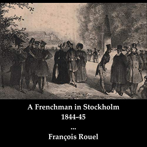 A Frenchman in Stockholm 1844-45 Audiobook By François Rouel cover art