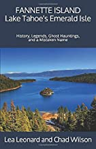Fannette Island: Lake Tahoe's Emerald Isle: History, Legends, Ghost Hauntings, and a Mistaken Name