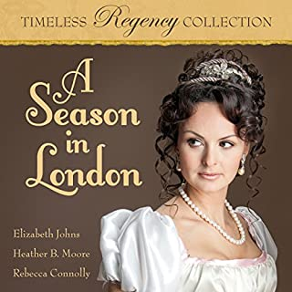 A Season in London     Timeless Regency Collection, Book 6              By:                                                                                                                                 Elizabeth Johns,                                                                                        Heather B. Moore,                                                                                        Rebecca Connolly                               Narrated by:                                                                                                                                 Sarah Zimmerman                      Length: 7 hrs and 10 mins     59 ratings     Overall 4.4