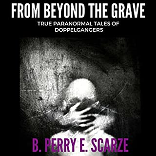 From Beyond the Grave: True Terrifying Tales of Doppelgangers                   By:                                                                                                                                 B. Perry E. Scarze                               Narrated by:                                                                                                                                 Glen Pavlovich                      Length: 37 mins     Not rated yet     Overall 0.0