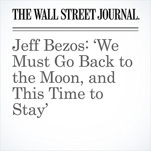 Jeff Bezos: 'We Must Go Back to the Moon, and This Time to Stay' copertina