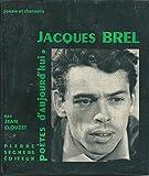 Jacques Brel. Présentation par Jean Clouzet. Choix de textes. Discographie, portraits.