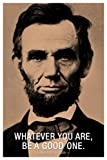 Abraham Lincoln Whatever You are Be A Good One Famous Motivational Inspirational Quote Cool Wall Decor Art Print Poster 24x36