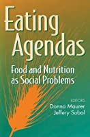 Eating Agendas: Food and Nutrition as Social Problems (Social Problems & Social Issues)