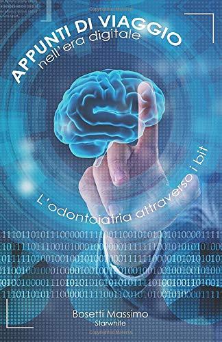 Appunti di viaggio nell'era digitale: L'odontoiatria attraverso i bit (Italian Edition)