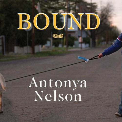 Bound     A Novel              By:                                                                                                                                 Antonya Nelson                               Narrated by:                                                                                                                                 Cassandra Campbell                      Length: 8 hrs and 32 mins     13 ratings     Overall 3.9