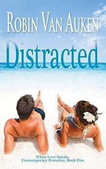 Distracted: When Love Speaks Contemporary Romance by [Robin Van Auken]