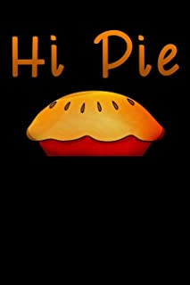 Hi Pie: Funny offensive Bye Pie Thanksgiving Lined Notebook / Diary / Journal To Write In 6