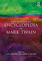 The Routledge Encyclopedia of Mark Twain (Garland Reference Library of the Humanities)